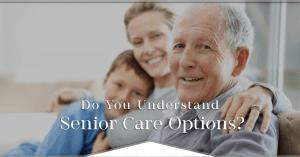 understanding senior care options blog