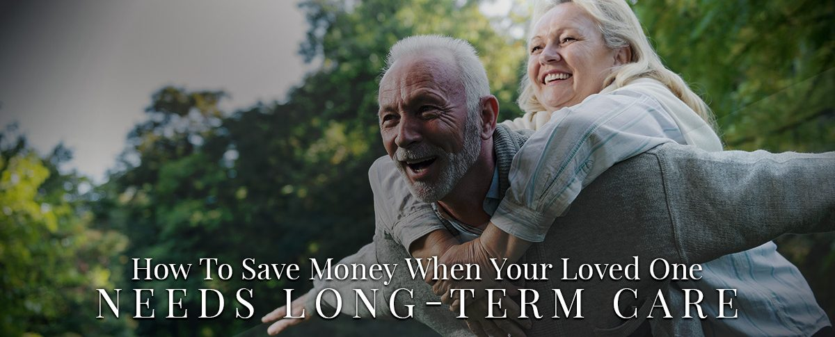 BLOG-How-To-Save-Money-When-Your-Loved-One-Needs-Long-Term-Care-5aec853467287