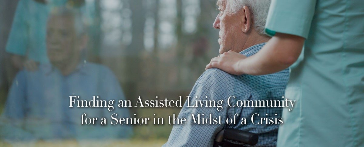 Finding an Assisted Living Community for a Senior in the Midst of a Crisis